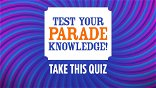 Quiz: Test your Parade knowledge!